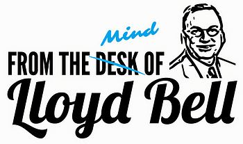 From the Desk of Lloyd Bell
